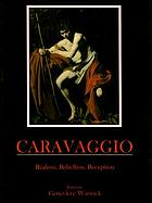 Caravaggio : realism, rebellion, reception