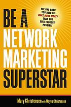 Be a network marketing superstar : the one book you need to make more money than you ever thought possible