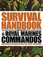 The survival handbook in association with the Royal Marines Commandos.