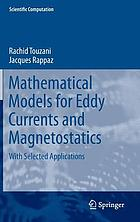 Mathematical models for eddy currents and magnetostatics : with selected applications
