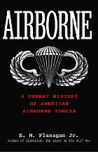 Airborne : a combat history of American airborne forces