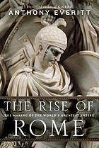 The rise of Rome : the making of the world's greatest empire