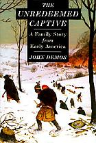 The unredeemed captive : a family story from early America