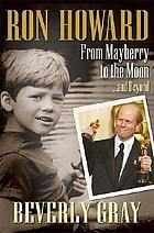 Ron Howard : from Mayberry to the moon-- and beyond