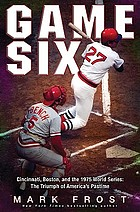 Game six : Cincinnati, Boston, and the 1975 World Series : the triumph of America's pastime