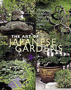 The art of Japanese gardens : designing & making your own peaceful space