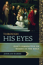 Through His eyes : God's perspective on women in the Bible