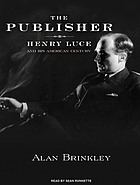 The publisher : Henry Luce and his American century