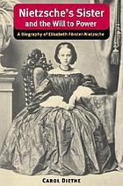 Nietzsche's sister and The will to power : a biography of Elisabeth Förster-Nietzsche