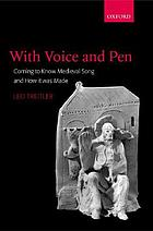 With voice and pen : coming to know medieval song and how it was made