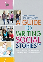 A guide to writing social stories : step-by-step guidelines for parents and professionals