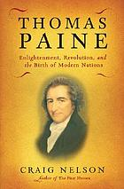 Thomas Paine : enlightenment, revolution, and the birth of modern nations
