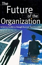 The future of the organisation : achieving excellence through business transformation
