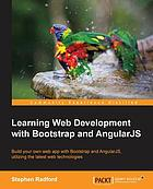 Learning web development with Bootstrap and AngularJS : build your own web app with Bootstrap and AngularJS, utilizing the latest web technologies