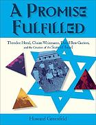 A promise fulfilled : Theodor Herzl, Chaim Weitzmann, and David Ben-Gurion, and the creation of the state of Israel