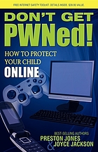 Don't get pwned : how to protect your child online