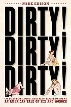 Dirty, dirty, dirty! : of playboys, pigs, and penthouse paupers : an American tale of sex and wonder
