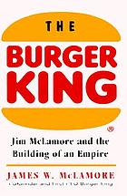The burger king : Jim McLamore and the building of an empire