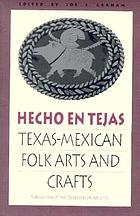 Hecho en Tejas : Texas-Mexican folk arts and crafts