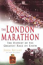 The London Marathon : the history of the greatest race on Earth