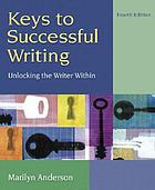 Keys to successful writing : unlocking the writer within