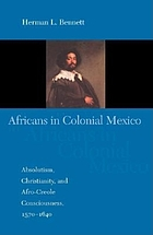 Africans in Colonial Mexico : absolutism, Christianity, and Afro-Creole consciousness, 1570-1640