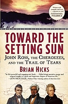 Toward the setting sun : John Ross, the Cherokees, and the Trail of Tears