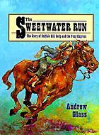 The Sweetwater run : the story of Buffalo Bill Cody and the Pony Express