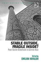 Stable outside, fragile inside? : post-Soviet statehood in central Asia