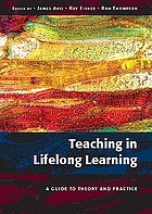 Teaching in lifelong learning : a guide to theory and practice