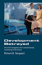 Development betrayed : the end of progress and a coevolutionary revisioning of the future