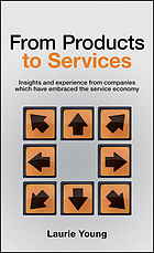 From products to services : insight and experience from companies which have embraced the service economy