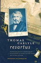 Thomas Carlyle resartus : reappraising Carlyle's contribution to the philosophy of history, political theory, and cultural criticism