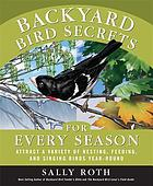 Backyard bird secrets for every season : attract a variety of nesting, feeding, and singing birds year-round