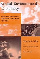 Global environmental diplomacy : negotiating environmental agreements for the World, 1973-1992