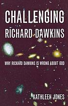Challenging Richard Dawkins : [why Richard Dawkins is wrong about God]