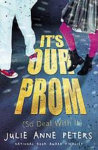 It's our prom (so deal with it) : a novel