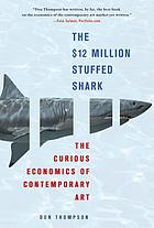 The $12 million stuffed shark : the curious economics of contemporary art