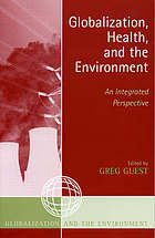 Globalization, health, and the environment : an integrated perspective