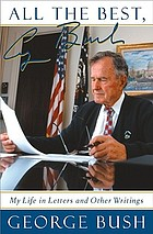 All the best, George Bush : my life in letters and other writings