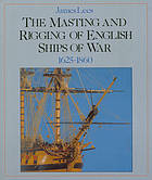 The masting and rigging of English ships of war, 1625-1860