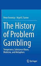 The history of problem gambling : temperance, substance abuse, medicine, and metaphors