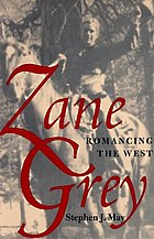 Zane Grey : romancing the West