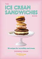 The ice cream sandwiches book : 50 recipes for incredibly cool treats
