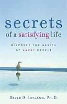 Secrets of a satisfying life : discover the habits of happy people