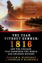The year without summer : 1816 and the volcano that darkened the world and changed history