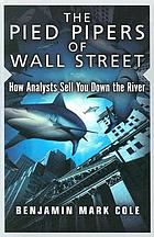 The pied pipers of Wall Street : how analysts sell you down the river