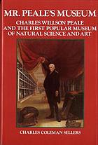 Mr. Peale's Museum : Charles Willson Peale and the first popular museum of natural science and art