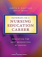 Pathways to a nursing education career educating the next generation of nurses