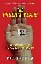 The Phoenix Years : art, resistance and the making of modern China